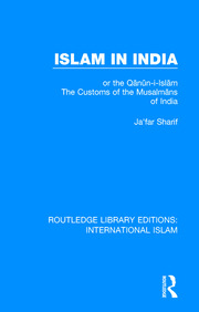 Islam in India: or the Qᾱnῡn-i-Islᾱm The Customs of the Musalmᾱns of India