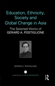 Education, Ethnicity, Society and Global Change in Asia: The Selected Works of Gerard A. Postiglione