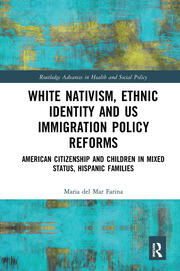 White Nativism, Ethnic Identity and US Immigration Policy Reforms: American Citizenship and Children in Mixed Status, Hispanic Families