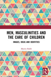 Men, Masculinities and the Care of Children: Images, Ideas and Identities