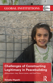 Challenges of Constructing Legitimacy in Peacebuilding: Afghanistan, Iraq, Sierra Leone, and East Timor