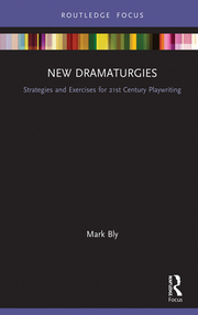 New Dramaturgies: Strategies and Exercises for 21st Century Playwriting