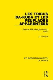 Les Tribus Ba-Kuba et les Peuplades Apparentées: Central Africa Belgian Congo Part I