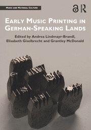Early Music Printing in German-Speaking Lands