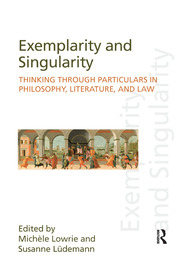 Exemplarity and Singularity: Thinking through Particulars in Philosophy, Literature, and Law