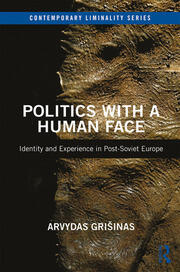 Politics with a Human Face: Identity and Experience in Post-Soviet Europe