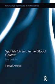 Spanish Cinema in the Global Context: Film on Film