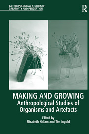 Making and Growing: Anthropological Studies of Organisms and Artefacts