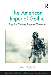 The American Imperial Gothic: Popular Culture, Empire, Violence