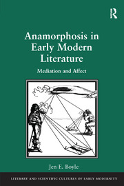 Anamorphosis in Early Modern Literature: Mediation and Affect