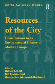Resources of the City: Contributions to an Environmental History of Modern Europe