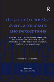 The Fourth Crusade: Event, Aftermath, and Perceptions: Papers from the Sixth Conference of the Society for the Study of the Crusades and the Latin East, Istanbul, Turkey, 25-29 August 2004