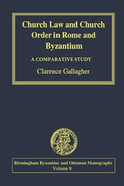 Church Law and Church Order in Rome and Byzantium: A Comparative Study