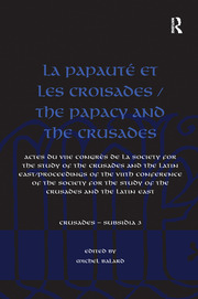 La Papauté et les croisades / The Papacy and the Crusades: Actes du VIIe Congrès de la Society for the Study of the Crusades and the Latin East/ Proceedings of the VIIth Conference of the Society for the Study of the Crusades and the Latin East
