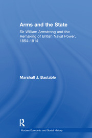 Arms and the State: Sir William Armstrong and the Remaking of British Naval Power, 1854–1914