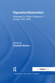 Figuration/Abstraction: Strategies for Public Sculpture in Europe 1945-1968