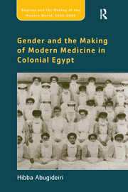 Gender and the Making of Modern Medicine in Colonial Egypt