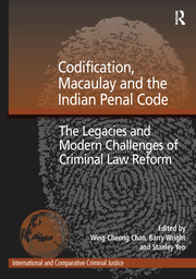 Codification, Macaulay and the Indian Penal Code: The Legacies and Modern Challenges of Criminal Law Reform
