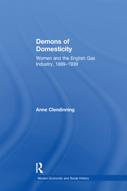 Demons of Domesticity: Women and the English Gas Industry, 1889–1939
