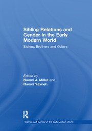 Sibling Relations and Gender in the Early Modern World: Sisters, Brothers and Others