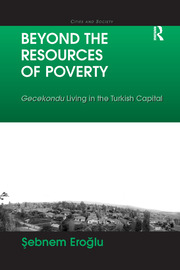 Beyond the Resources of Poverty: Gecekondu Living in the Turkish Capital