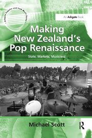 Making New Zealand's Pop Renaissance: State, Markets, Musicians