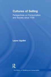 Cultures of Selling: Perspectives on Consumption and Society since 1700