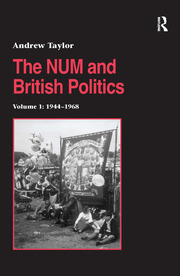 The NUM and British Politics: Volume 1: 1944-1968