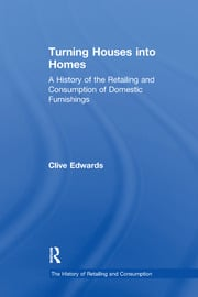 Turning Houses into Homes: A History of the Retailing and Consumption of Domestic Furnishings