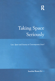 Taking Space Seriously: Law, Space and Society in Contemporary Israel