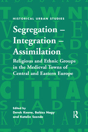 Segregation – Integration – Assimilation: Religious and Ethnic Groups in the Medieval Towns of Central and Eastern Europe
