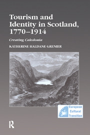 Tourism and Identity in Scotland, 1770–1914: Creating Caledonia