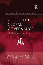 Cities and Global Governance: New Sites for International Relations