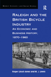 Raleigh and the British Bicycle Industry: An Economic and Business History, 1870–1960
