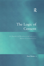 The Logic of Consent: The Diversity and Deceptiveness of Consent as a Defense to Criminal Conduct