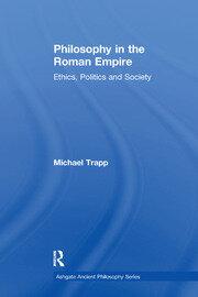 Philosophy in the Roman Empire: Ethics, Politics and Society