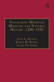 Visualizing Medieval Medicine and Natural History, 1200–1550