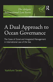 A Dual Approach to Ocean Governance: The Cases of Zonal and Integrated Management in International Law of the Sea