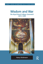 Wisdom and War: The Royal Naval College Greenwich 1873–1998