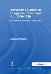 Envisioning Gender in Burgundian Devotional Art, 1350–1530: Experience, Authority, Resistance