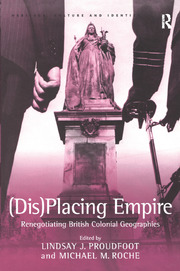 (Dis)Placing Empire: Renegotiating British Colonial Geographies