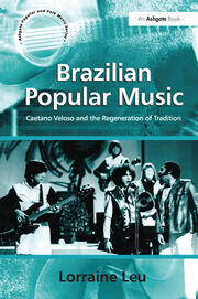 Brazilian Popular Music: Caetano Veloso and the Regeneration of Tradition