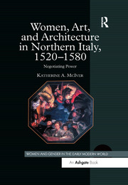 Women, Art, and Architecture in Northern Italy, 1520–1580: Negotiating Power