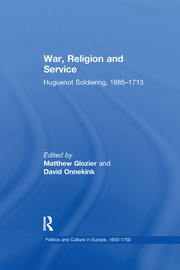 War, Religion and Service: Huguenot Soldiering, 1685–1713
