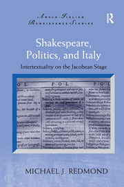 Shakespeare, Politics, and Italy: Intertextuality on the Jacobean Stage