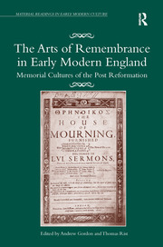 The Arts of Remembrance in Early Modern England: Memorial Cultures of the Post Reformation