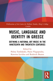 Music, Language and Identity in Greece: Defining a National Art Music in the Nineteenth and Twentieth Centuries