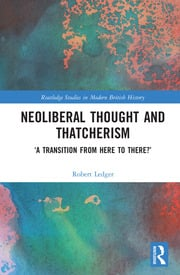 Neoliberal Thought and Thatcherism: 'A Transition From Here to There?'