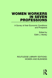Women Workers in Seven Professions: A Survey of their Economic Conditions and Prospects