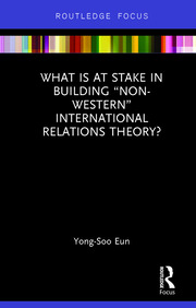 """What Is at Stake in Building """"Non-Western"""" International Relations Theory?"""